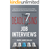 The Seven Deadly Sins Of Job Interviews: Learn how you can avoid the common pitfalls, and discover the tricks successful…