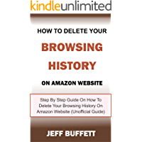 How To Delete Your Browsing History On Amazon Website: Step By Step Guide On How To Delete Your Browsing History On Amazon Website (Unofficial Guide)