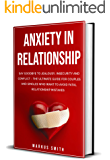 Anxiety In Relationship: Say Goodbye To Jealousy, Insecurity And Conflict - The Ultimate Guide For Couples And Singles…