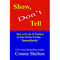 Show, Don't Tell: How to Fix the #1 Problem in Your Fiction Writing--Immediately! (English Edition)