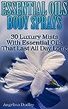 Essential Oils Body Sprays: 30 Luxury Mists With Essential Oils That Last All Day Long: (Essential Oils for Dummies, Essential Oils Guide, Essential Oils Handbook) (English Edition)