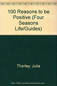 100 Reasons to be Positive (Four Seasons Life/Guides)