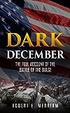 Dark December: The Full Account of the Battle of the Bulge