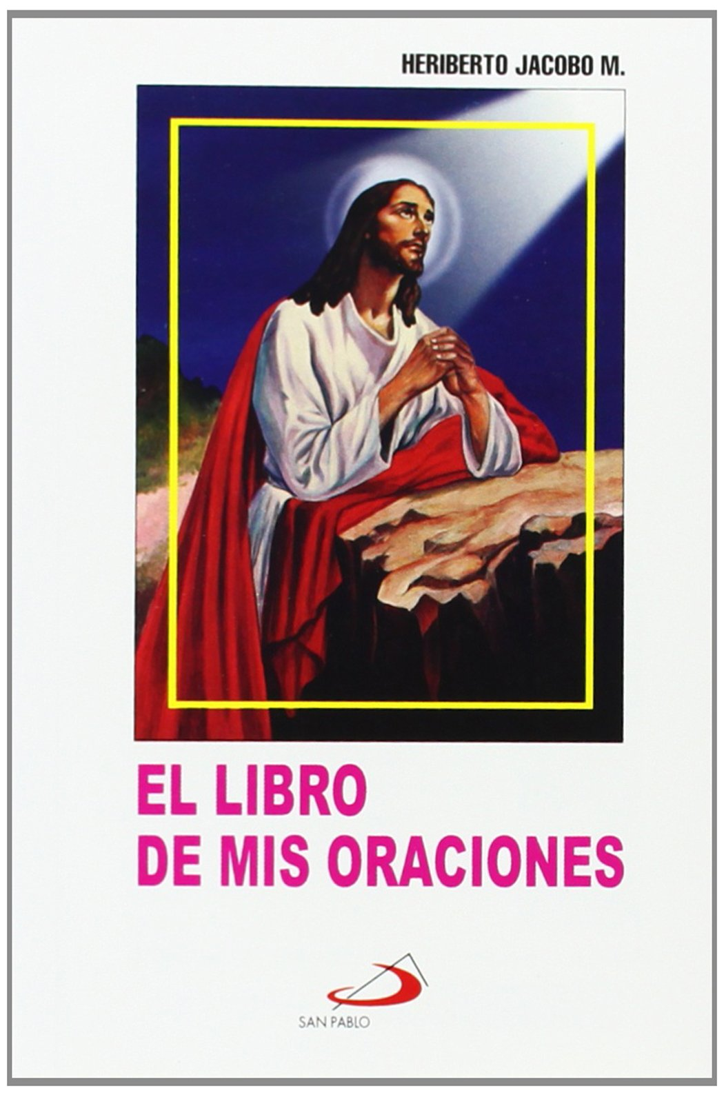 El Libro De Mis Oraciones: Edition (Spanish Edition) by Heriberto Jacobo
