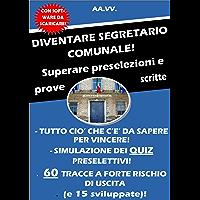 DIVENTARE SEGRETARIO COMUNALE!: Superare preselezioni e prove scritte