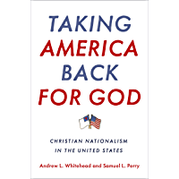 Taking America Back for God: Christian Nationalism in the United States