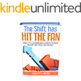 The Shift Has Hit The Fan: And It's Changing Everything. What Do You Do Now?