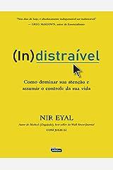 Indistraivel - Como Dominar sua Atencao e Assumir o Controle de sua Vida (Em Portugues do Brasil) Paperback