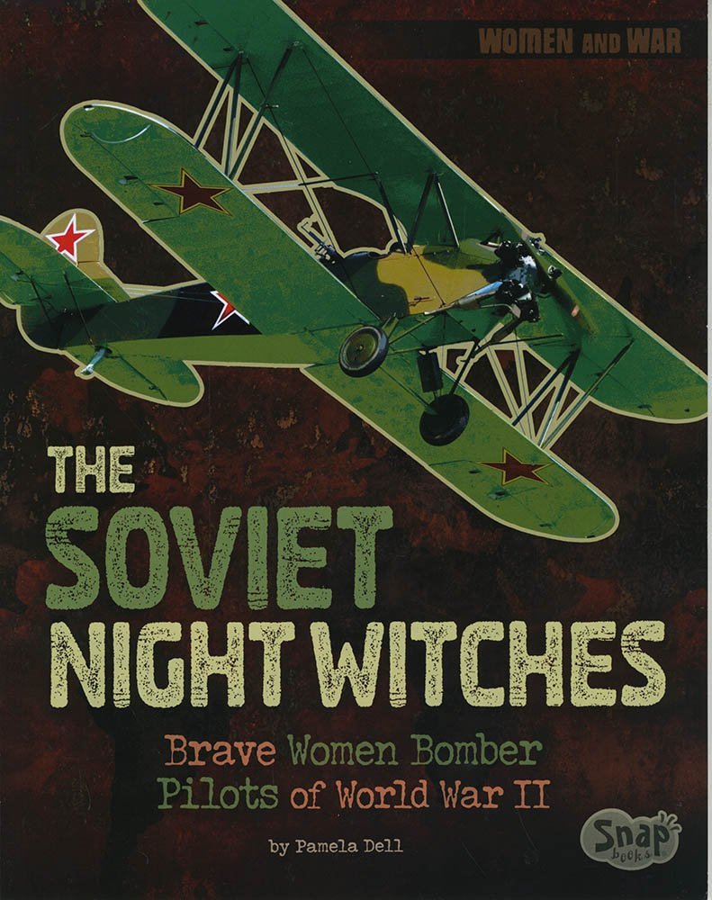 The Soviet Night Witches: Brave Women Bomber Pilots of World War II (Women and War)