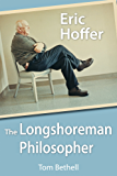 Eric Hoffer: The Longshoreman Philosopher (Hoover Institution Press Publication Book 616)