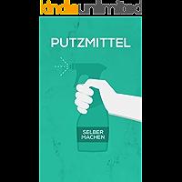 Putzmittel selber machen: Alles wichtige, was du für deinen Haushalt brauchst (German Edition)