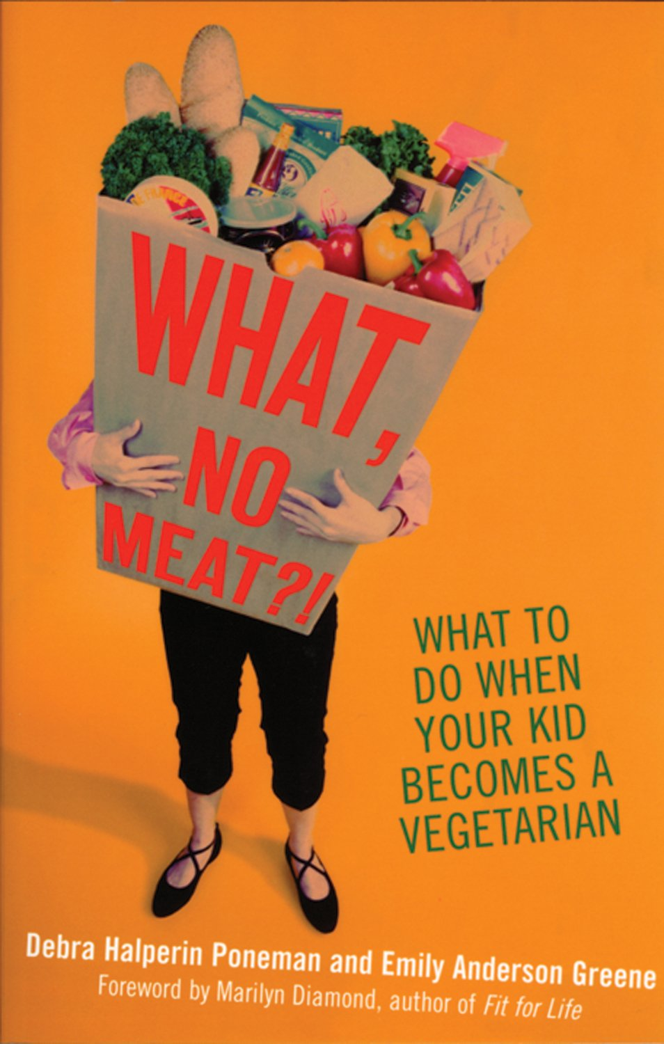 What, No Meat?!: What to Do When Your Kid Becomes a Vegetarian PDF