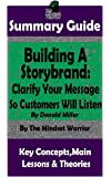 SUMMARY: Building a StoryBrand: Clarify Your Message So Customers Will Listen: By Donald Miller   The MW Summary Guide (Persuasion Marketing, Copywriting, Storytelling, Branding Identity)