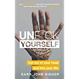 Unf*ck Yourself: Get out of your head and into your life (English Edition)