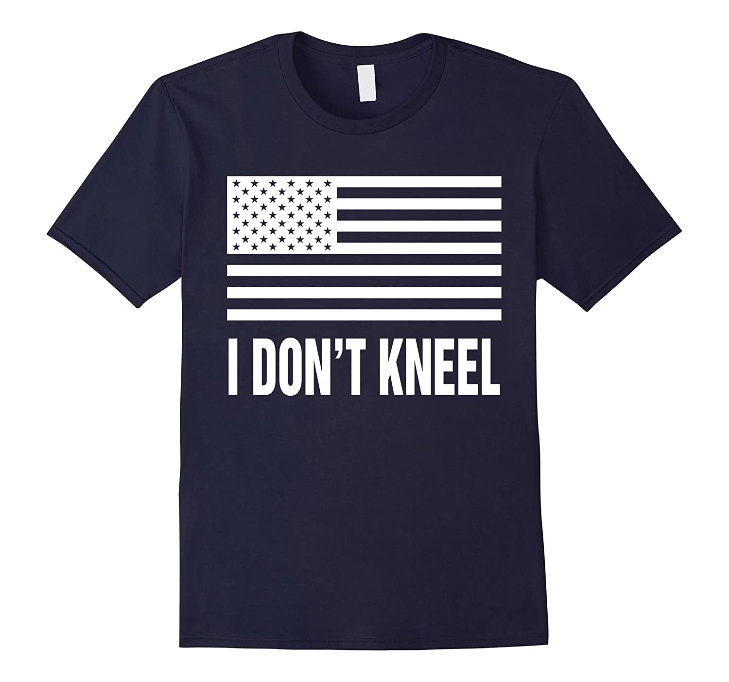 American Flag I Don't Kneel Patriotic T-Shirt-BN