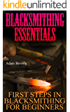 Blacksmithing Essentials: First Steps In Blacksmithing For Beginners