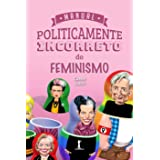 Manual Politicamente Incorreto do Feminismo