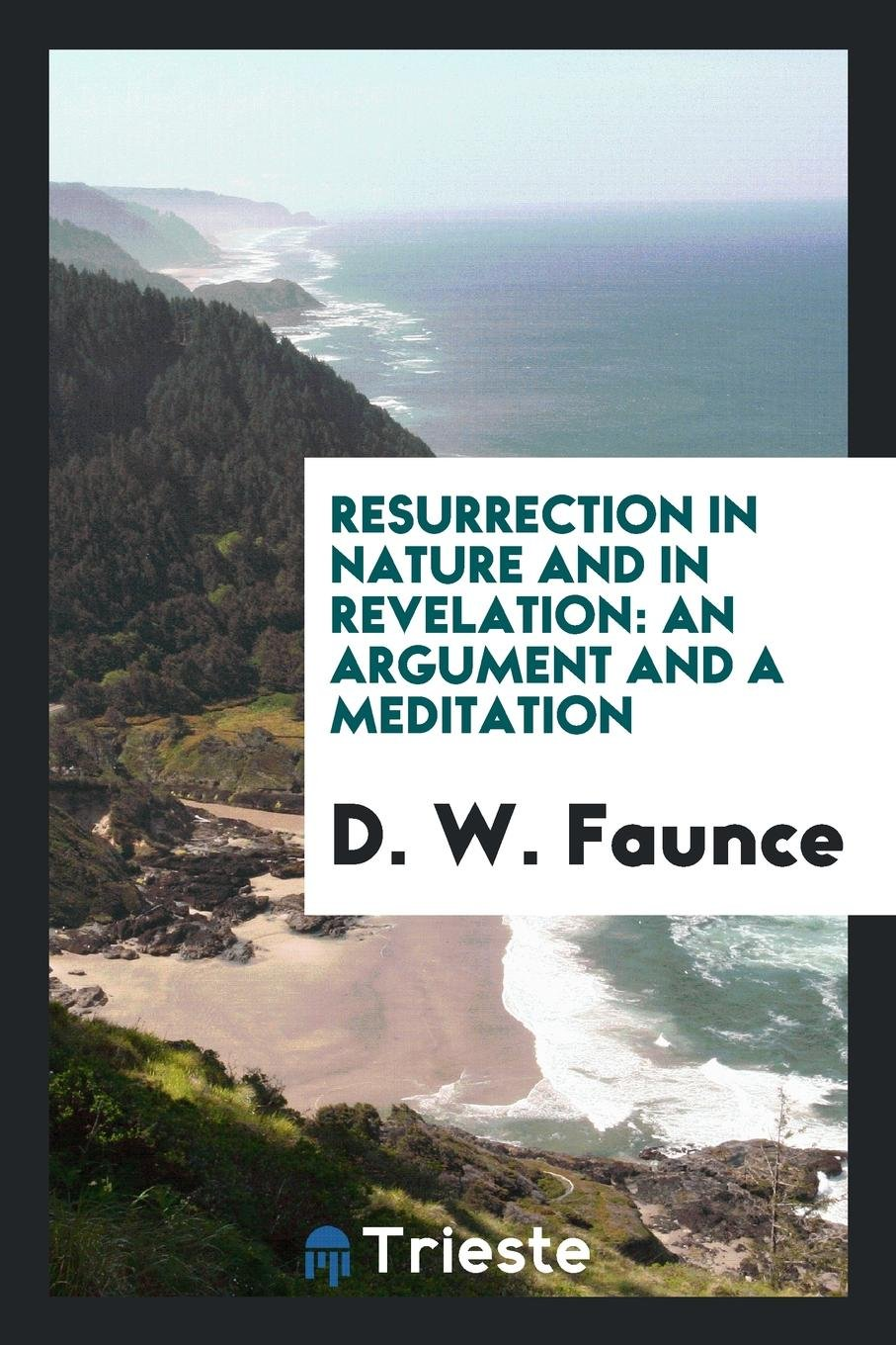 Read Online Resurrection in Nature and in Revelation: An Argument and a Meditation ebook
