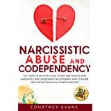 Narcissistic Abuse and Codependency: The Complete Recovery Guide to Spot, End, and Get Over Narcissistic and Codependent Rela