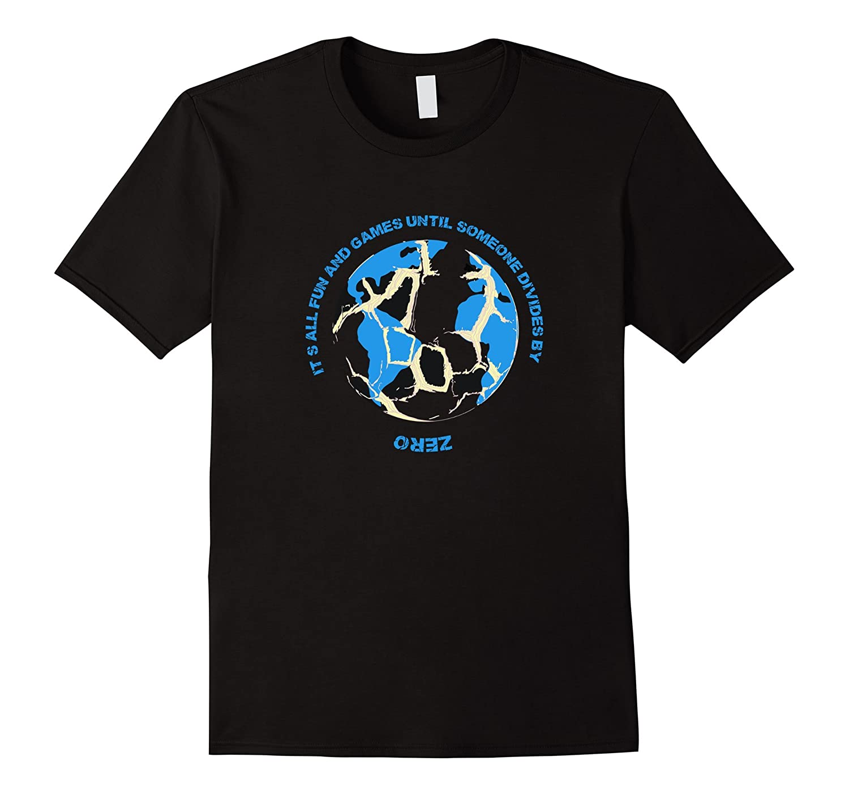 All Fun and Games Divide by Zero Math Teacher T-shirt