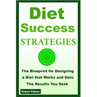 Diet Success Strategies: The Blueprint for Designing a Diet that Works and Gets The Results You Seek