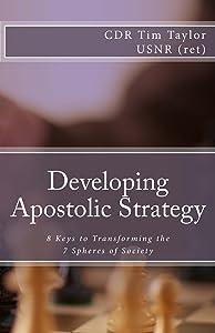 Developing Apostolic Strategy: 8 Keys to Transforming the 7 Spheres of Society
