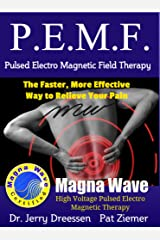 PEMF - The Faster, More Effective Way to Relieve Your Pain: Pulsed Electro Magnetic Field Therapy Kindle Edition