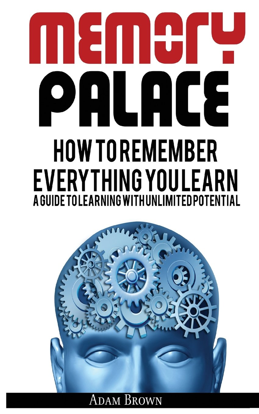 Memory Palace: How To Remember Everything You Learn; A Guide To ...