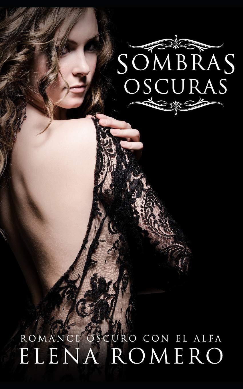 Sombras Oscuras: Romance Oscuro con el Alfa Novela de Romance, Fantasía y BDSM: Amazon.es: Elena Romero: Libros