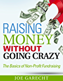 Raising Money Without Going Crazy: The Basics of Non-Profit Fundraising