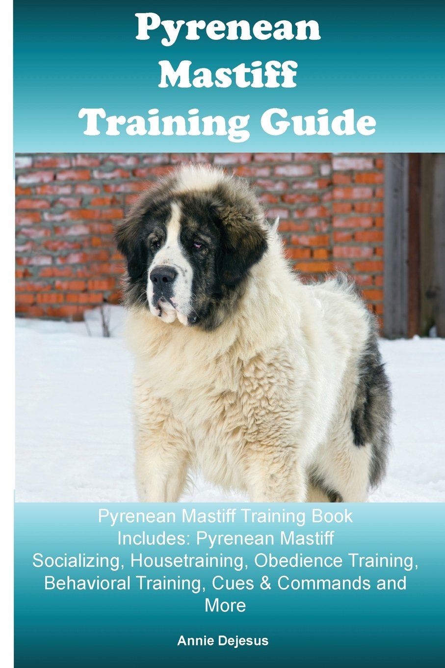 Download Pyrenean Mastiff Training Guide Pyrenean Mastiff Training Book Includes: Pyrenean Mastiff Socializing, Housetraining, Obedience Training, Behavioral Training, Cues & Commands and More ebook