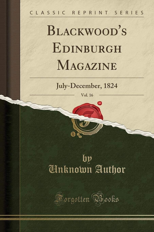Read Online Blackwood's Edinburgh Magazine, Vol. 16: July-December, 1824 (Classic Reprint) PDF