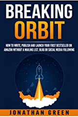 Breaking Orbit: How to Write, Publish and Launch Your First Bestseller on Amazon Without a Mailing List, Blog or Social Media Following (Serve No Master Book 4) Kindle Edition