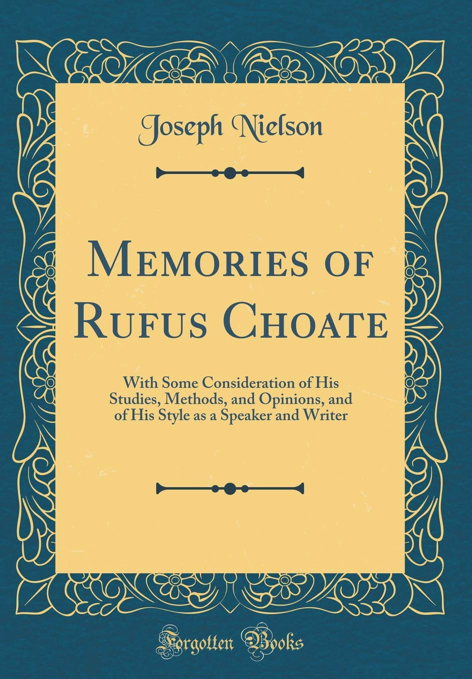 Download Memories of Rufus Choate: With Some Consideration of His Studies, Methods, and Opinions, and of His Style as a Speaker and Writer (Classic Reprint) ebook