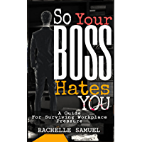 So Your Boss Hates You: A Guide to Surviving Workplace Pressure (English Edition)