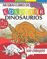 Mi Gran Libro De Colorear Dinosaurios: Libro Para