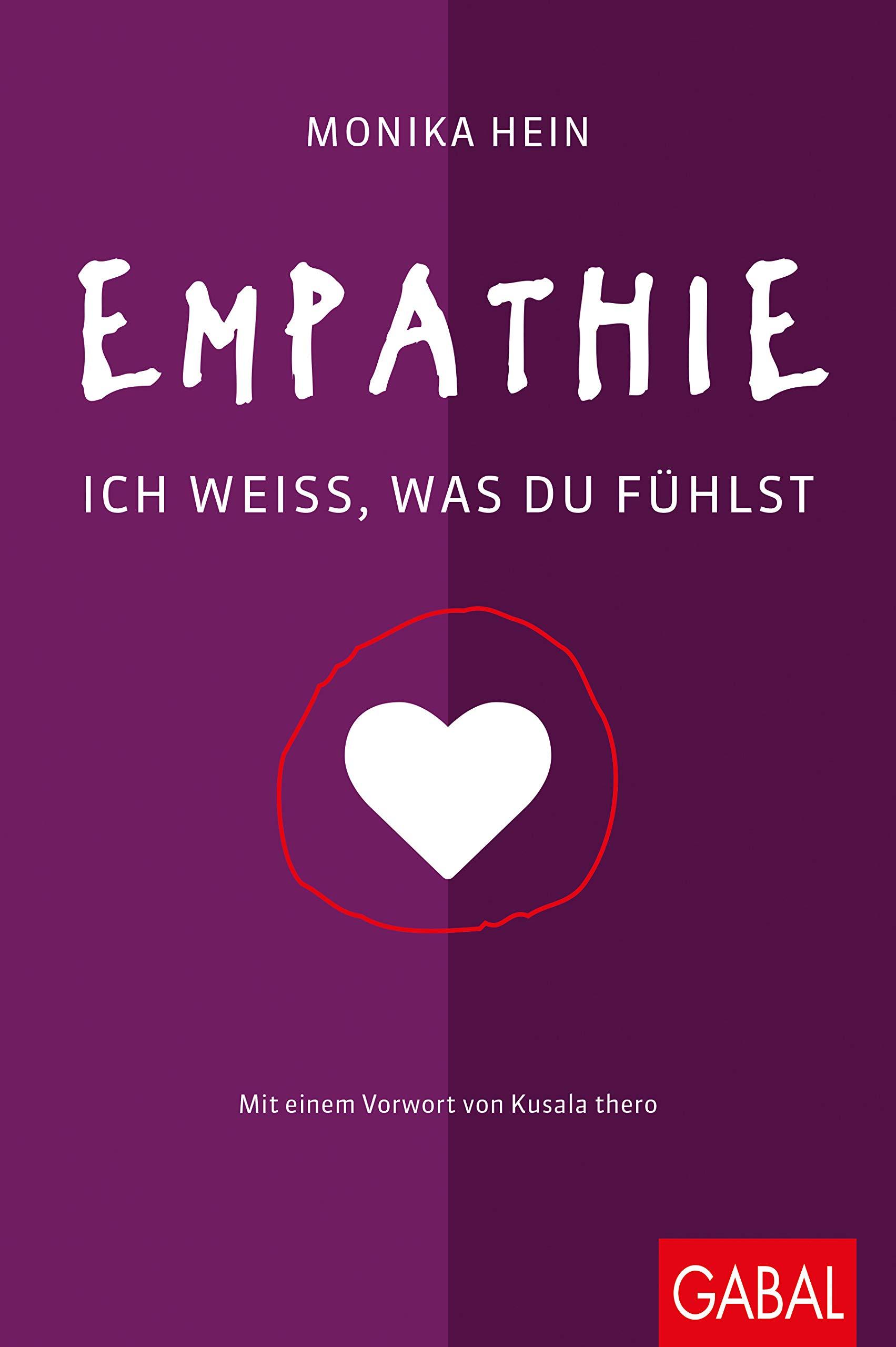 Empathie: Ich weiß, was du fühlst (Dein Leben) Gebundenes Buch – 26. Februar 2018 Monika Hein Kusala thero Empathie: Ich weiß GABAL