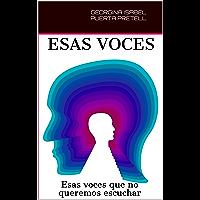 ESAS VOCES: ESAS VOCES QUE NO QUEREMOS ESCUCHAR (Spanish Edition)