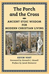 The Porch and the Cross: Ancient Stoic Wisdom for Modern Christian Living