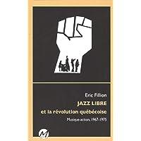 Jazz libre et la révolution québécoise : Musique-action, 1967-19