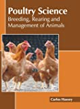Poultry Science: Breeding, Rearing and Management of Animals