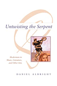 Untwisting the Serpent: Modernism in Music, Literature, and Other Arts