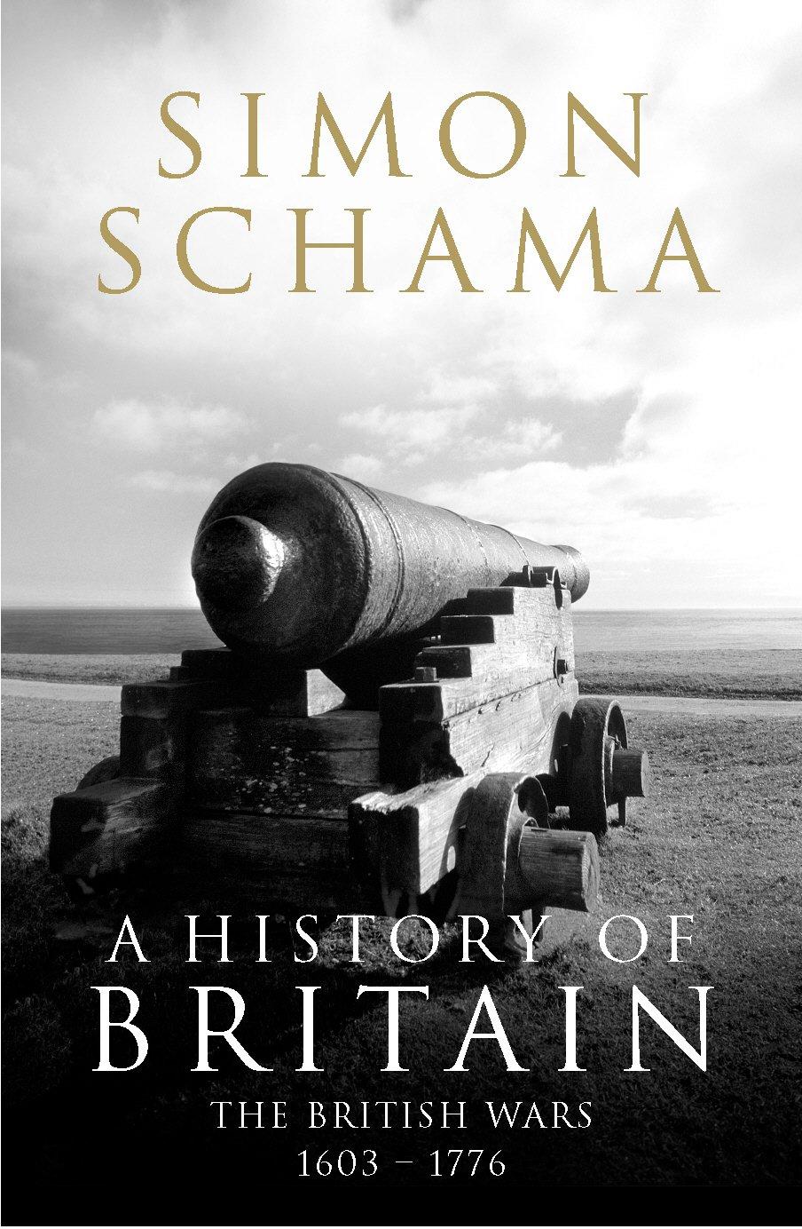 A History of Britain - Volume 2: The British Wars 1603-1776: Amazon.co.uk:  Schama, Simon: 9781847920133: Books