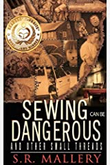 Sewing Can Be Dangerous and Other Small Threads Kindle Edition