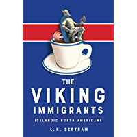The Viking Immigrants: Icelandic North Americans (Studies in Gender and History Book 49)