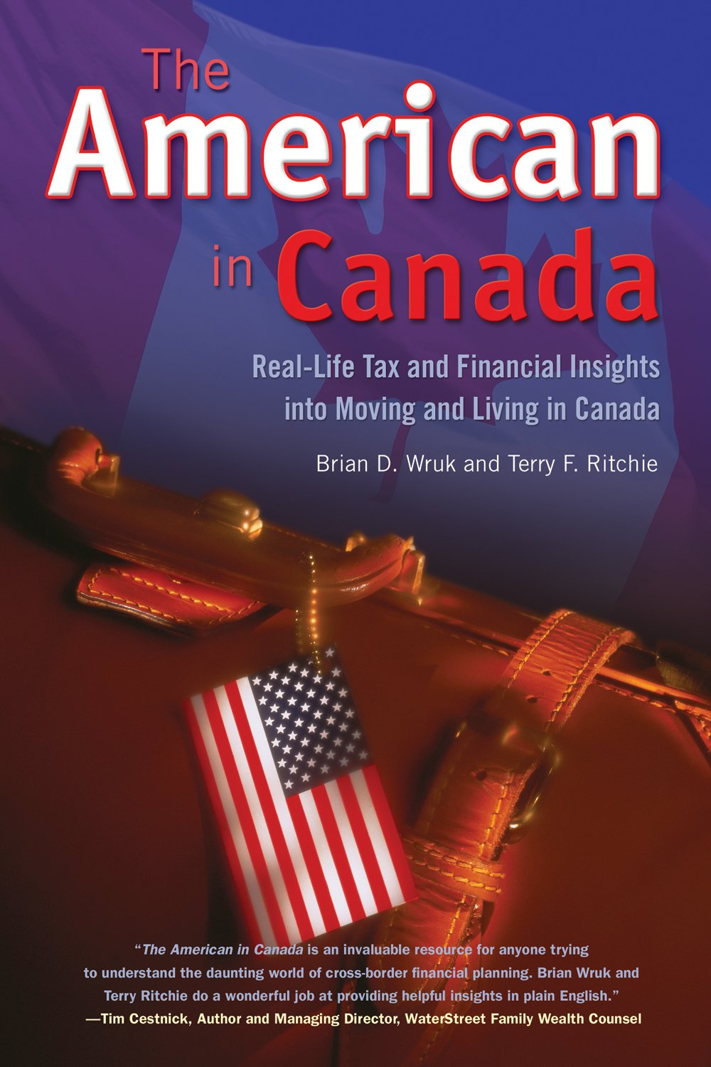The American in Canada: Real-Life Tax and Financial Insights into Moving and Living in Canada