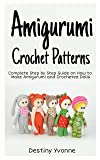 Amigurumi Crochet Patterns: Complete Step By Step Guide on How to Make Amigurumi and Crocheted Dolls (English Edition)