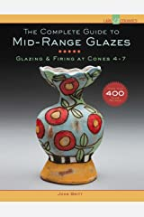 The Complete Guide to Mid-Range Glazes: Glazing and Firing at Cones 4-7 (Lark Ceramics Books) Hardcover
