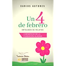 UN 4 DE FEBRERO: Antología de relatos (Spanish Edition) Feb 1, 2019