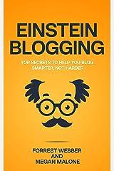 Einstein Blogging: Top Secrets to Help You Blog Smarter, Not Harder Kindle Edition